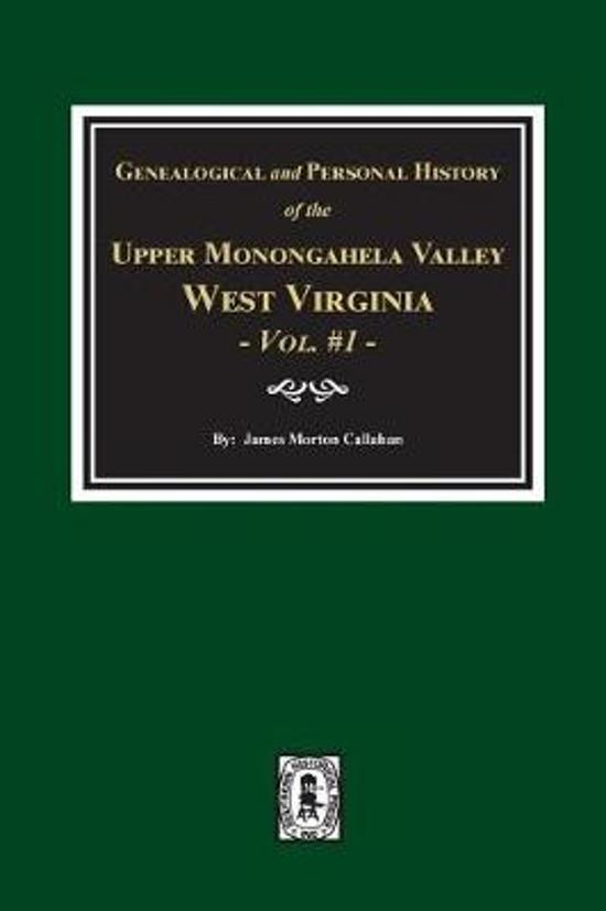 Genealogical and Personal History of Upper Monongahela Valley, West Virginia, Vol. #1