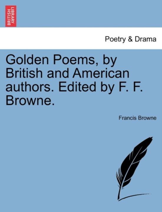 Golden Poems, by British and American Authors. Edited by F. F. Browne.