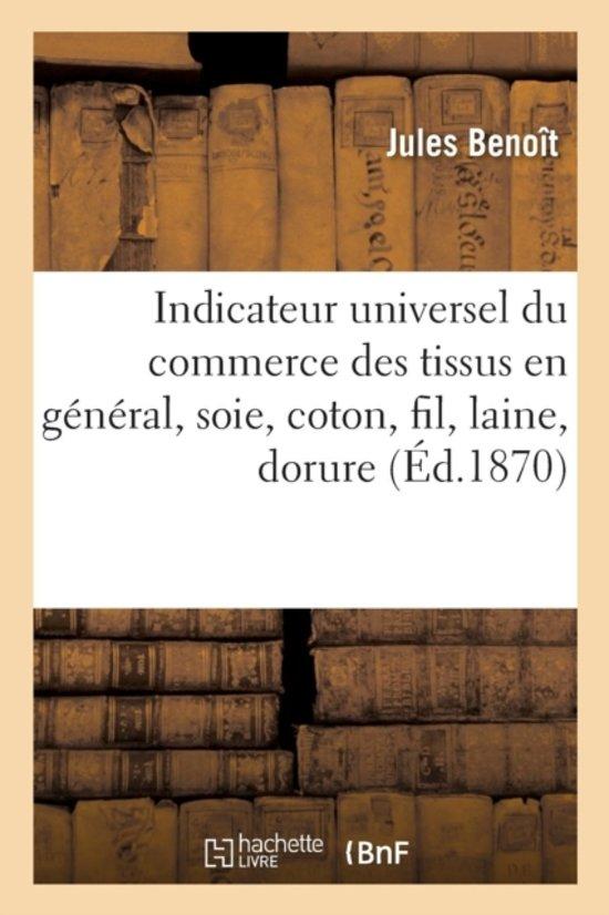 Indicateur Universel Du Commerce Des Tissus En G�n�ral, Soie, Coton, Fil, Laine, Dorure