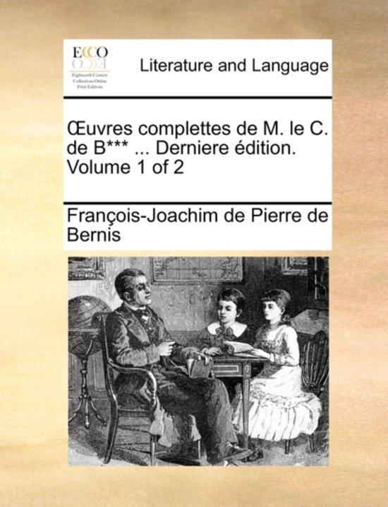 Uvres Complettes de M. Le C. de B*** ... Derniere Dition. Volume 1 of 2