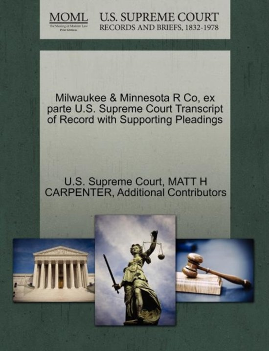 Milwaukee & Minnesota R Co, Ex Parte U.S. Supreme Court Transcript of Record with Supporting Pleadings