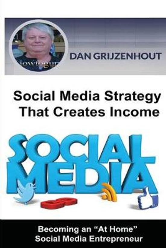 Social Media Strategy That Creates Income: Becoming an ''At Home'' Social Media Entrepreneur