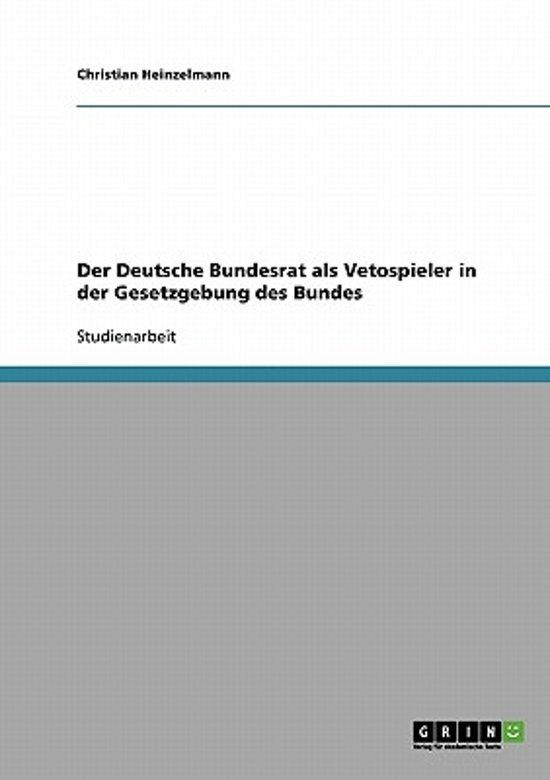 Der Deutsche Bundesrat ALS Vetospieler in Der Gesetzgebung Des Bundes