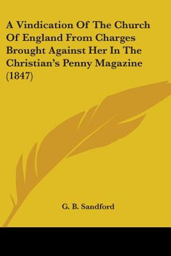 A Vindication of the Church of England from Charges Brought Against Her in the Christian's Penny Magazine (1847)