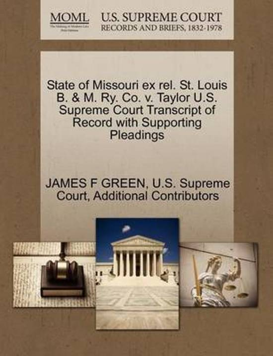 State of Missouri Ex Rel. St. Louis B. & M. Ry. Co. V. Taylor U.S. Supreme Court Transcript of Record with Supporting Pleadings