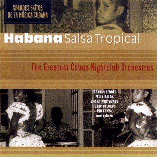 Habana Salsa Tropical - The Greatest Cuban Nightclub Orchestras