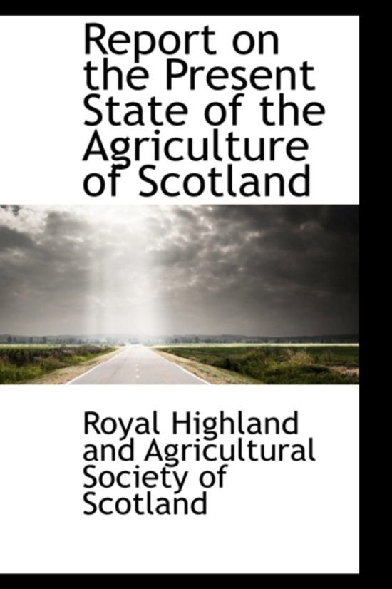 Report on the Present State of the Agriculture of Scotland