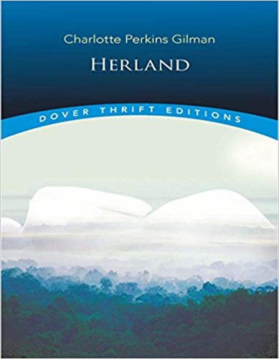 the analysis of herland Herland begins when three explorers (jeff, van and terry) hear about an all-female society during an expedition into a foreign land hardly being able to believe charlotte perkins gilman was a well known sociologist, novelist, lecturer and feminist.