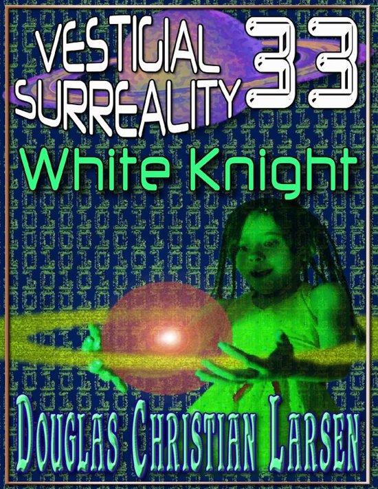 Vestigial Surreality: 33: White Knight