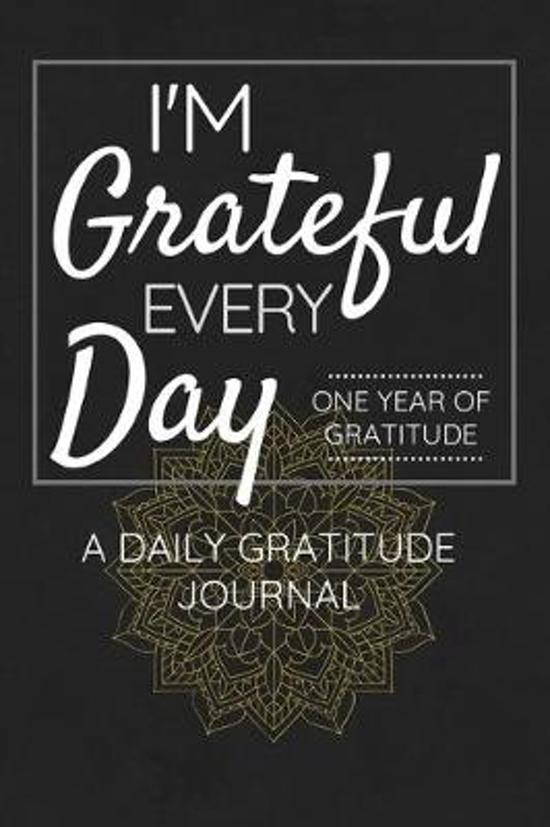 I'm Grateful Every Day - One Year of Gratitude: Daily Gratitude Journal - 52 Weeks of Gratitude - 5 Minutes A Day - Mandala Design