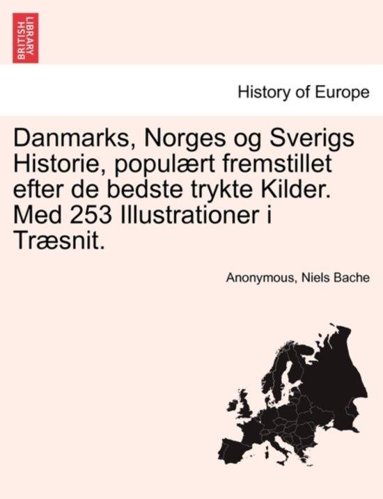 Danmarks, Norges Og Sverigs Historie, Populaert Fremstillet Efter de Bedste Trykte Kilder. Med 253 Illustrationer I Traesnit. Fjerde del