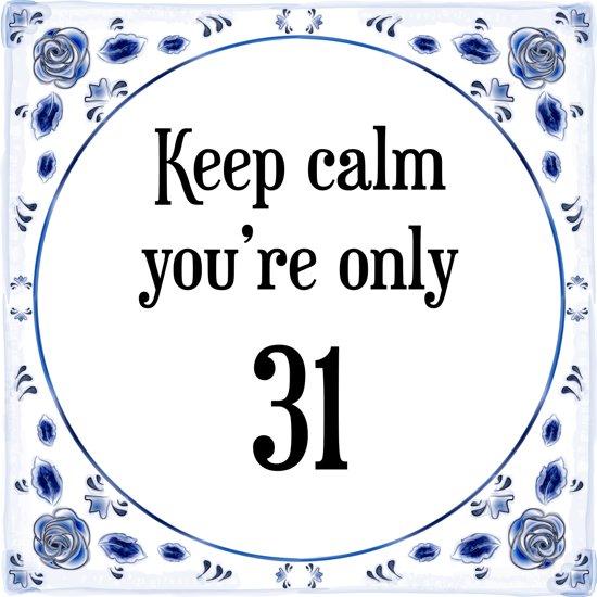 31 jaar verjaardag bol.| Verjaardag Tegeltje met Spreuk (31 jaar: Keep calm you  31 jaar verjaardag