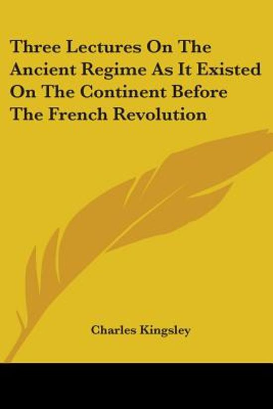 Three Lectures On The Ancient Regime As It Existed On The Continent Before The French Revolution