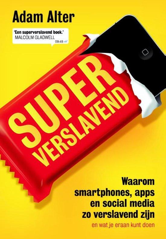 Superverslavend - waarom smartphones, apps en social media zo verslavend zijn (en wat je eraan kunt doen)