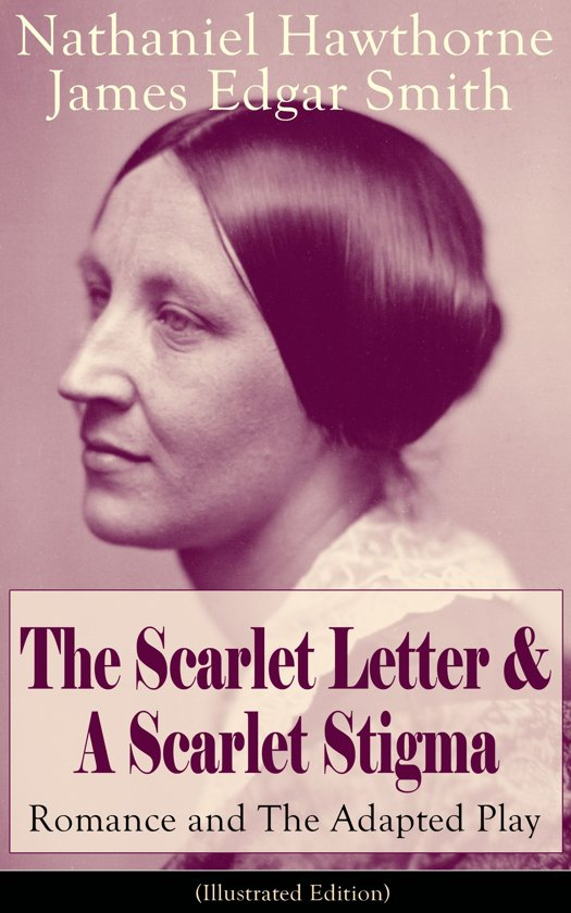 The Scarlet Letter & A Scarlet Stigma: Romance and The Adapted Play (Illustrated Edition)