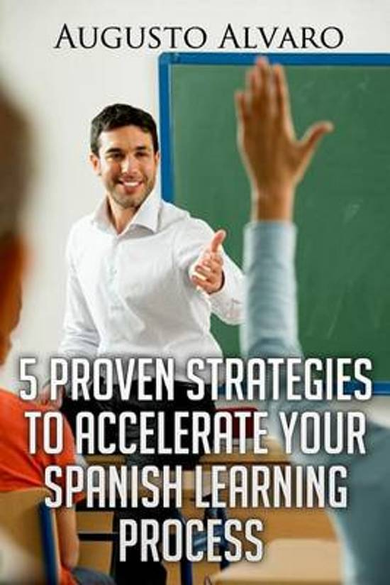 5 Proven Strategies to Accelerate Your Spanish Learning Process