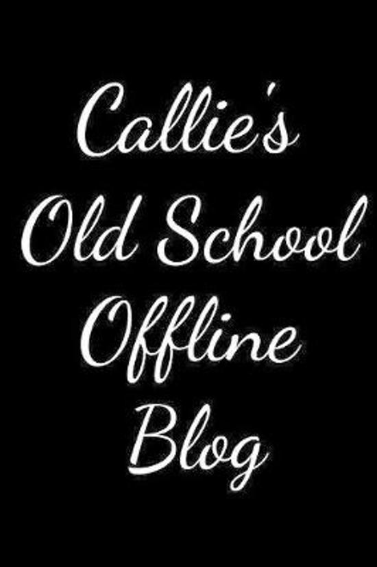 Callie's Old School Offline Blog