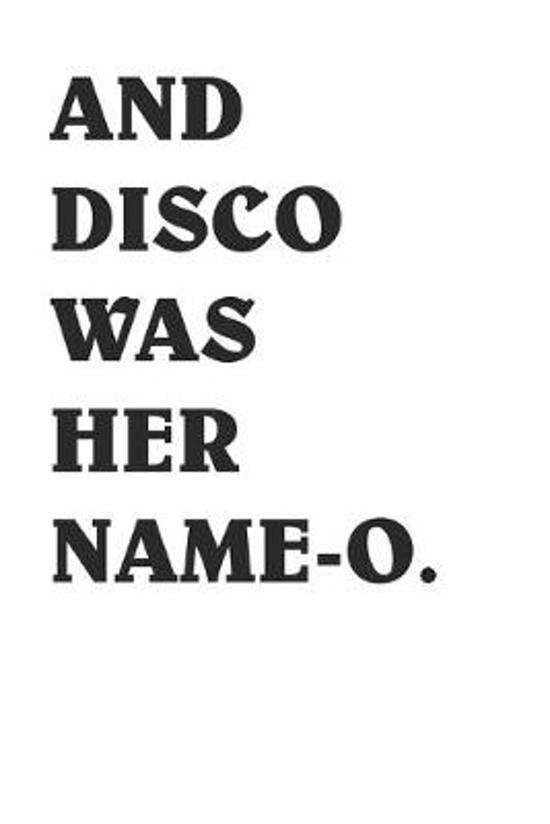 And Disco Was her Name-O Cool Disco Lover 120 Page Notebook Lined Journal