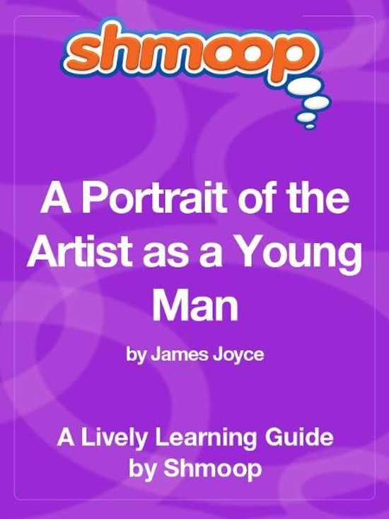 Shmoop Literature Guide: A Portrait of the Artist as a Young Man