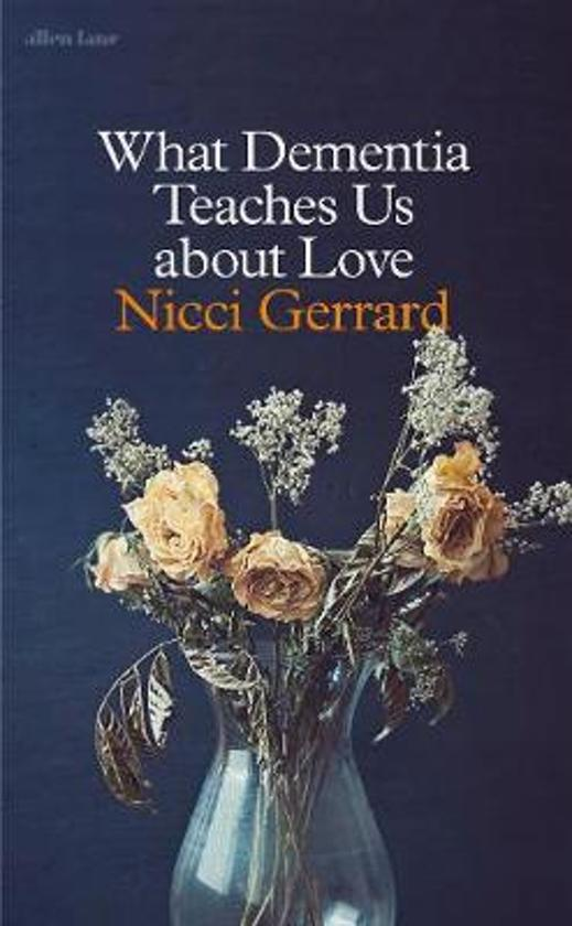 Boek cover What Dementia Teaches Us About Love van Nicci Gerrard (Hardcover)