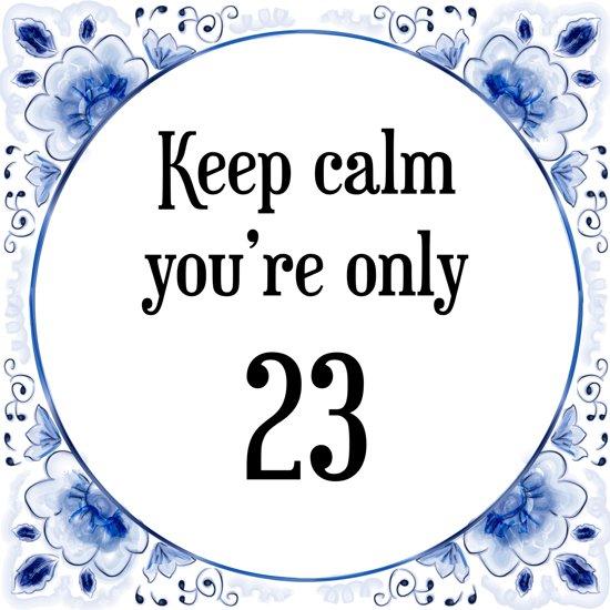 verjaardag 23 jaar bol.| Verjaardag Tegeltje met Spreuk (23 jaar: Keep calm you  verjaardag 23 jaar