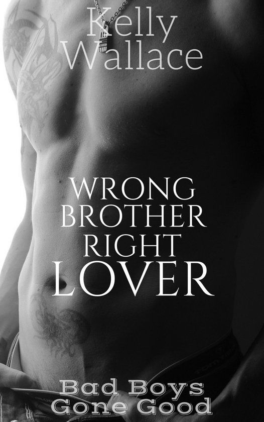 Wrong Brother Right Lover - Bad Boys Gone Good Series (Story #2)