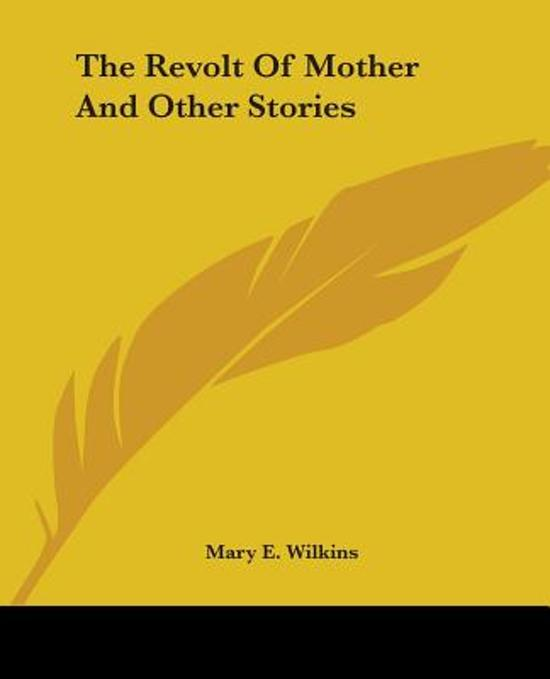 the revolt of the mother Category: literature analysis revolt mother freeman title: analysis of the revolt of mother by mary eleanor wilkins freeman.