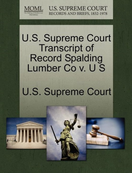 U.S. Supreme Court Transcript of Record Spalding Lumber Co V. U S