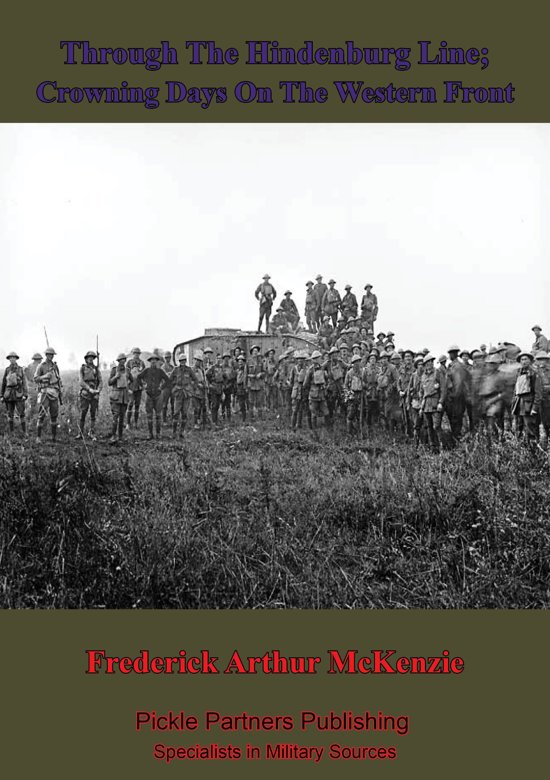 Through The Hindenburg Line; Crowning Days On The Western Front