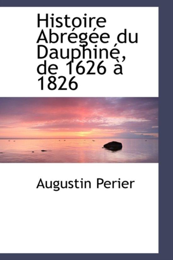 Histoire Abregee Du Dauphine, de 1626 a 1826