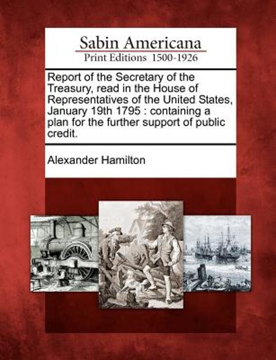 Report of the Secretary of the Treasury, Read in the House of Representatives of the United States, January 19th 1795