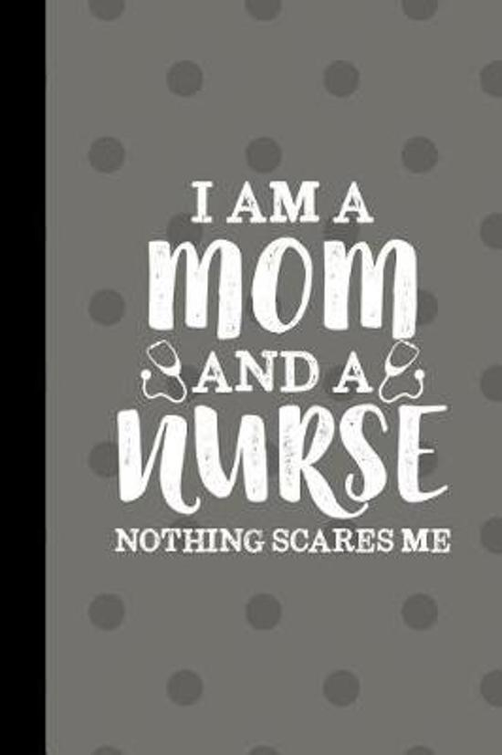 I Am A Nurse And A Mom Nothing Scares Me