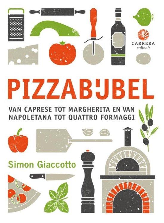 Pizzabijbel van Caprese tot Margherita en van Napolitana tot Quattro Formaggi