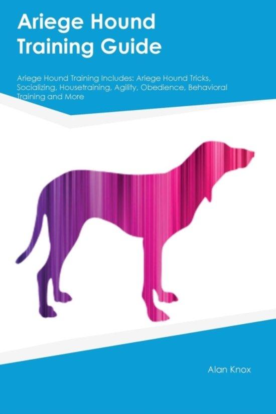 Ariege Hound Training Guide Ariege Hound Training Includes