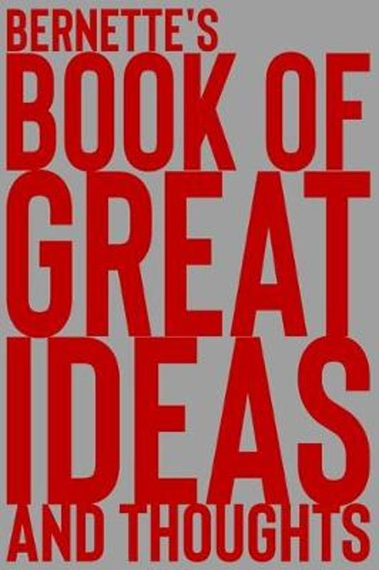 Bernette's Book of Great Ideas and Thoughts: 150 Page Dotted Grid and individually numbered page Notebook with Colour Softcover design. Book format: 6