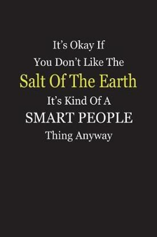 It's Okay If You Don't Like The Salt Of The Earth It's Kind Of A Smart People Thing Anyway