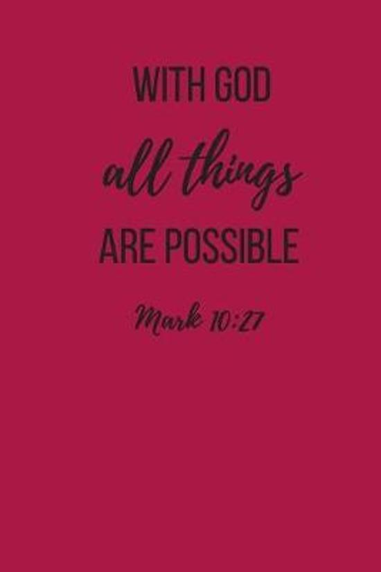 With God All Things Are Possible Mark 10: 27: Small Lined A5 Notebook (6'' x 9'') 120 Pages - Christian Gift for Women or Girls, Sermon Notes Journal, I