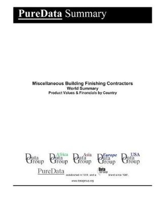 Miscellaneous Building Finishing Contractors World Summary: Product Values & Financials by Country