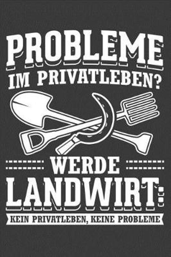 Probleme im Privatleben Werde Landwirt Kein Privatleben Keine Probleme