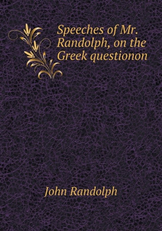 Speeches of Mr. Randolph, on the Greek Questionon