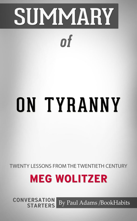Summary of On Tyranny: Twenty Lessons from the Twentieth Century by Timothy Snyder | Conversation Starters