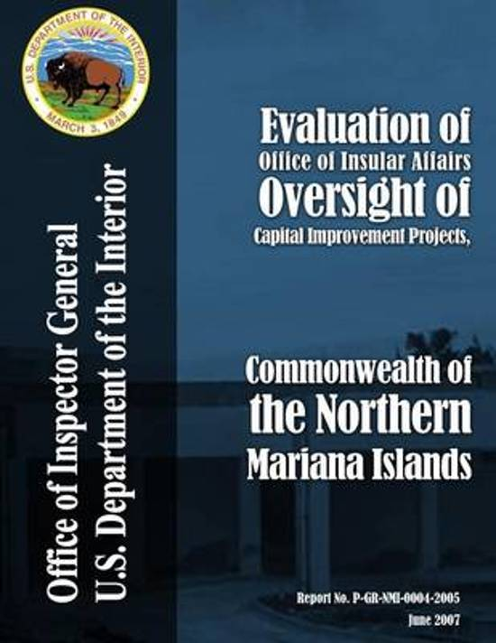 Evaluation of Office of Insular Affairs Oversight of Capital Improvement Projects, Commonwealth of the Northern Mariana Islands
