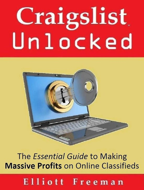 Craigslist Unlocked: The Essential Guide to Making Masssive Profits on Online Classifieds