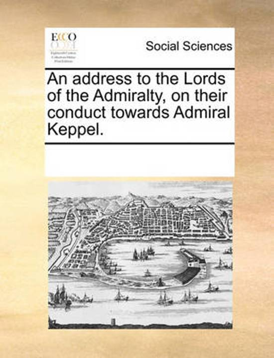 An Address to the Lords of the Admiralty, on Their Conduct Towards Admiral Keppel.
