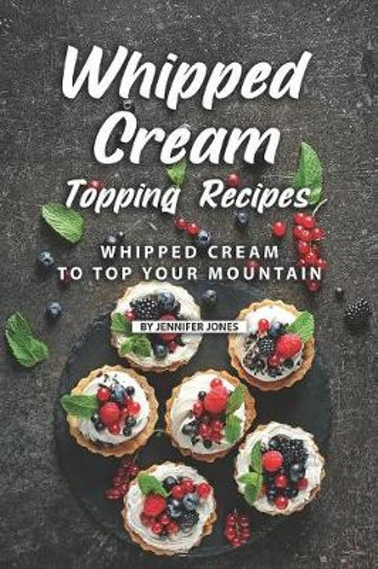Whipped Cream Topping Recipes: Whipped Cream to Top Your Mountain