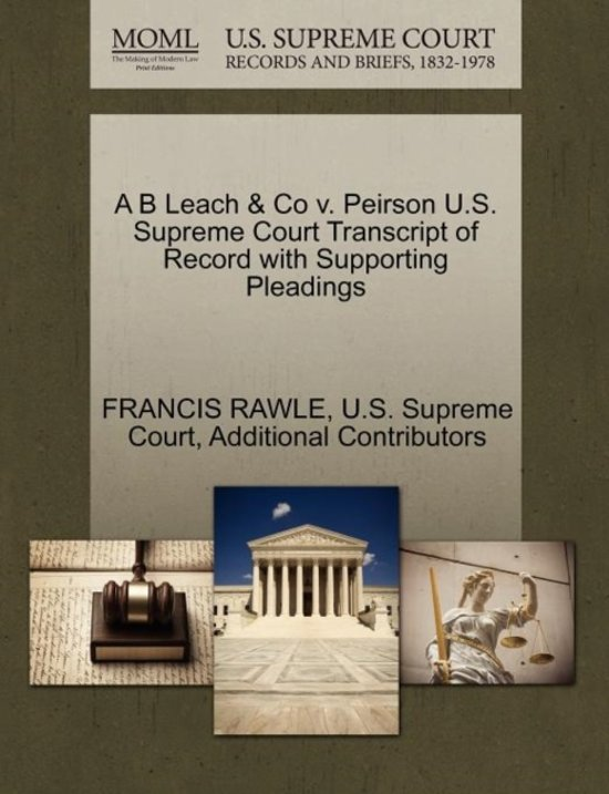 A B Leach & Co V. Peirson U.S. Supreme Court Transcript of Record with Supporting Pleadings