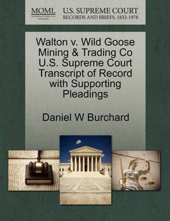 Walton V. Wild Goose Mining & Trading Co U.S. Supreme Court Transcript of Record with Supporting Pleadings