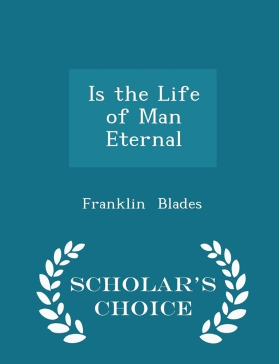 Is the Life of Man Eternal - Scholar's Choice Edition