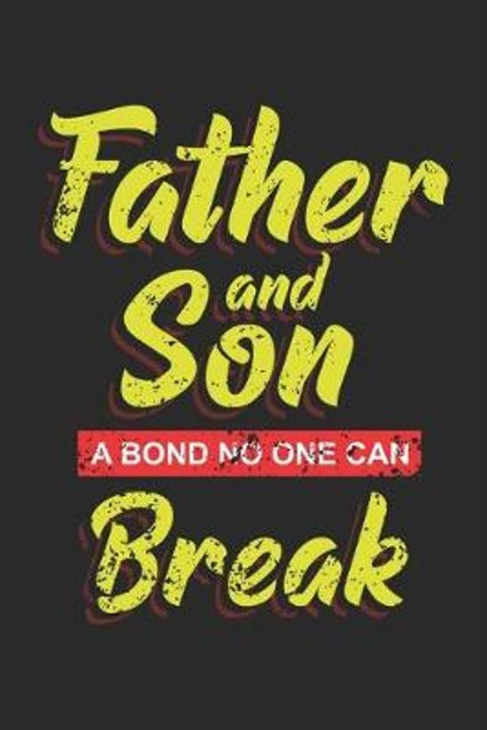 Father and Son A Bond No One Can Break: Best Dad ruled Notebook 6x9 Inches - 120 lined pages for notes, drawings, formulas - Organizer writing book pl