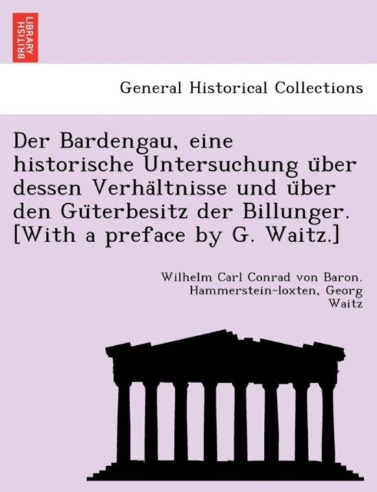Der Bardengau, Eine Historische Untersuchung U Ber Dessen Verha Ltnisse Und U Ber Den Gu Terbesitz Der Billunger. [With a Preface by G. Waitz.]